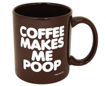 Coffee Makes Me Poop Cup